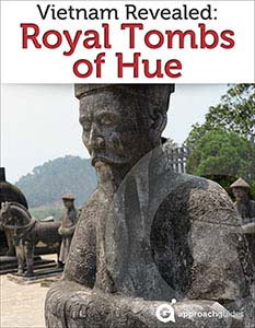 Vietnam: Royal Tombs of Hue (Travel Guide) • Approach Guides